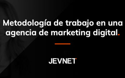 Metodología de trabajo en una agencia de marketing digital