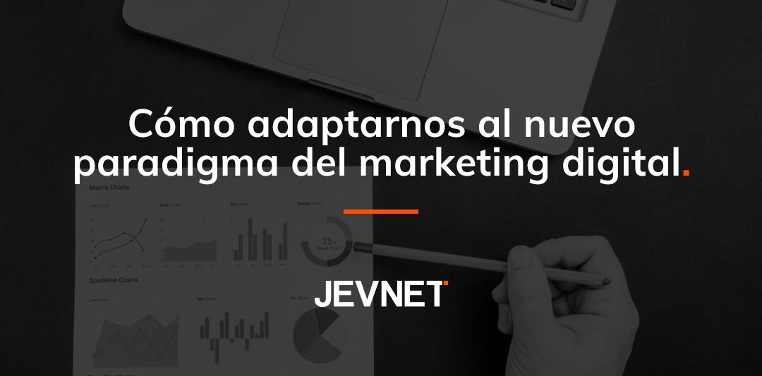 Cómo adaptarnos al nuevo paragigma del marketing digital