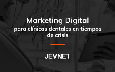 Marketing Digital para clínicas dentales en tiempos de crisis