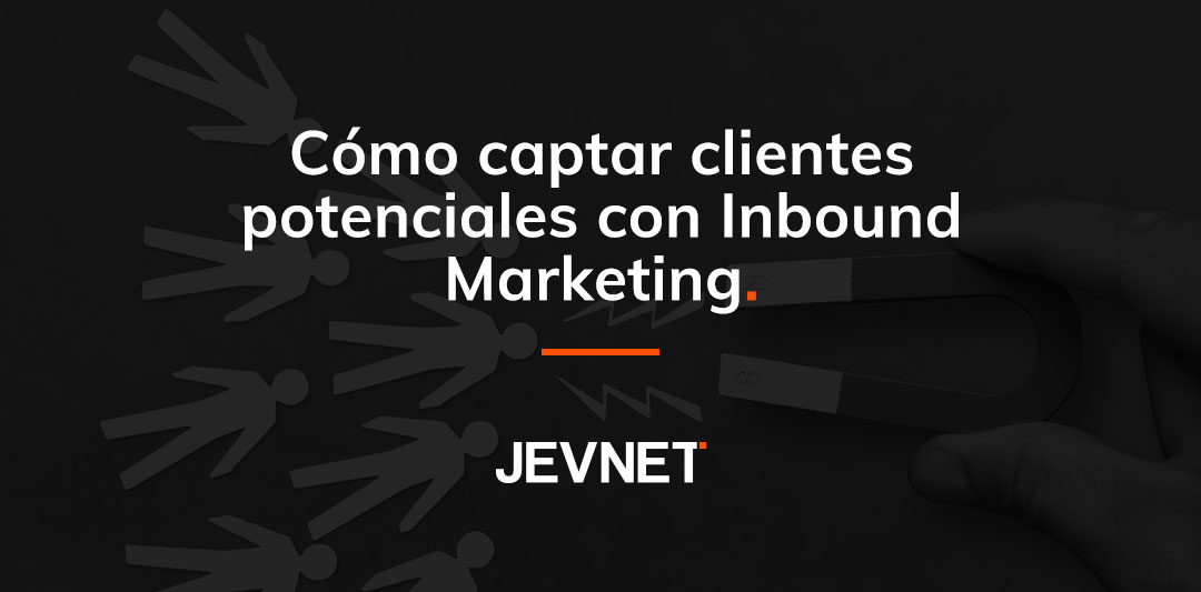 Cómo captar clientes potenciales con inbound marketing