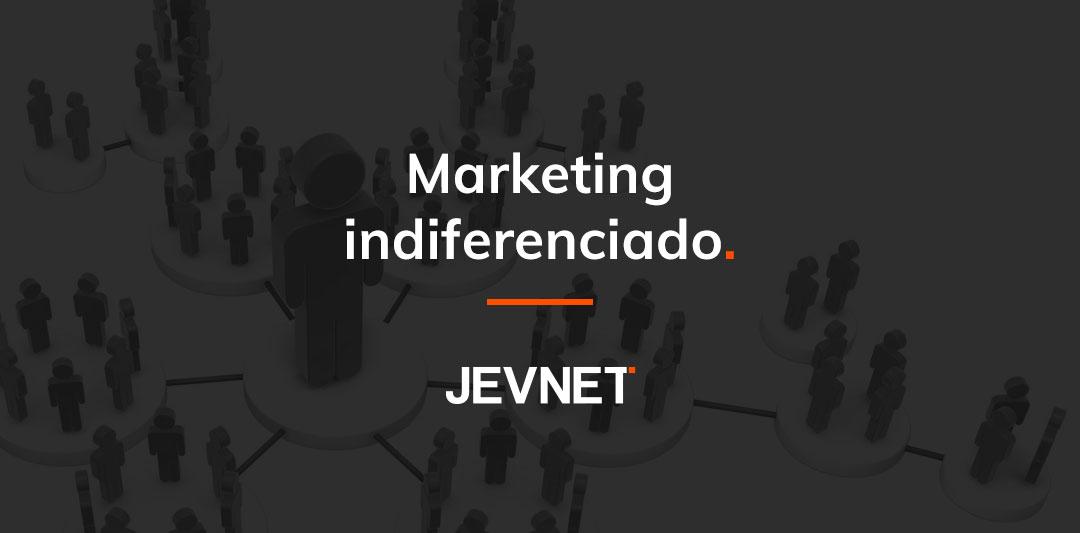 Marketing indiferenciado