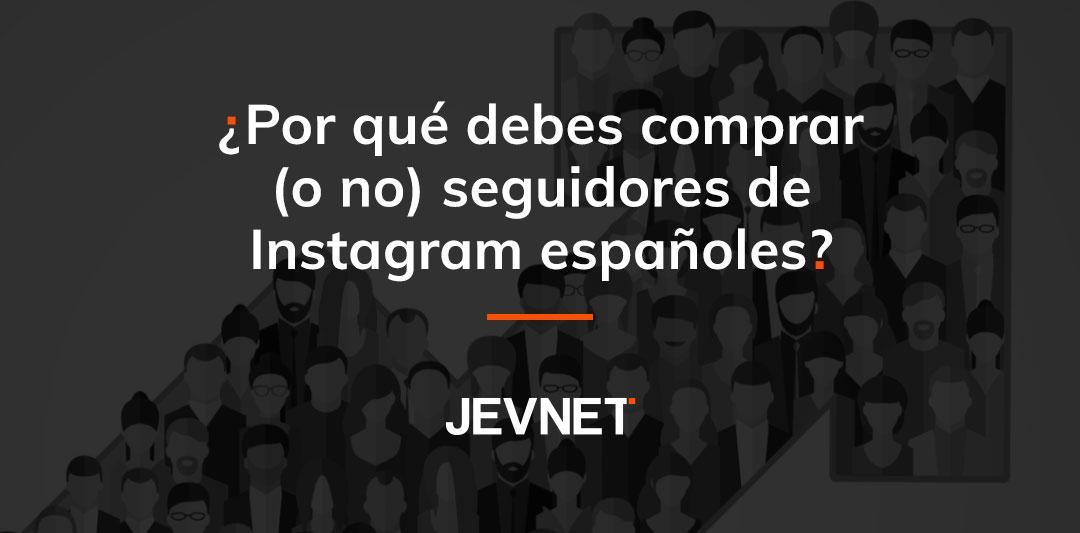 Por qué debes comprar o no seguidores de Instagram españoles