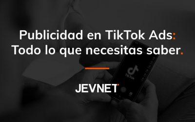 Publicidad en TikTok Ads: Todo lo que necesitas saber